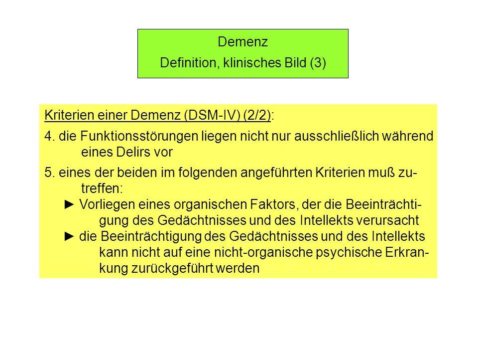 Demenz Definition, klinisches Bild (3) Kriterien einer Demenz (DSM-IV) (2/2): 4. die Funktionsstörungen liegen nicht nur ausschließlich während eines