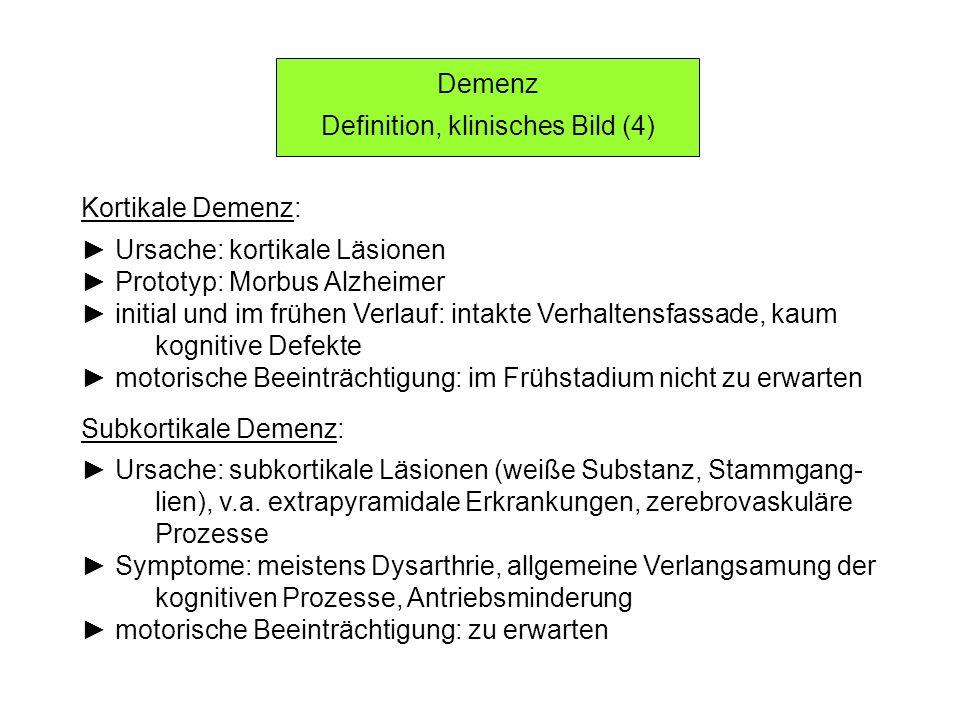 Demenz Definition, klinisches Bild (4) Kortikale Demenz: Ursache: kortikale Läsionen Prototyp: Morbus Alzheimer initial und im frühen Verlauf: intakte