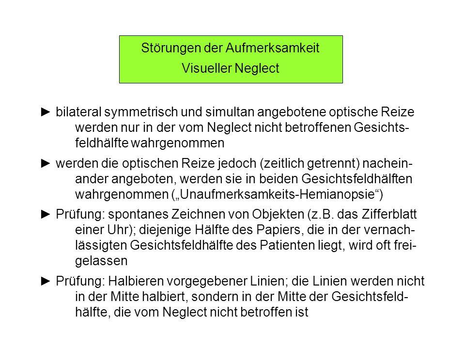 Störungen der Aufmerksamkeit Visueller Neglect bilateral symmetrisch und simultan angebotene optische Reize werden nur in der vom Neglect nicht betrof