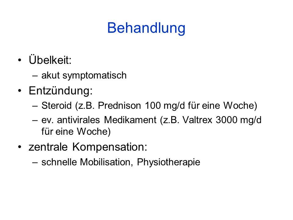 Behandlung Übelkeit: –akut symptomatisch Entzündung: –Steroid (z.B. Prednison 100 mg/d für eine Woche) –ev. antivirales Medikament (z.B. Valtrex 3000