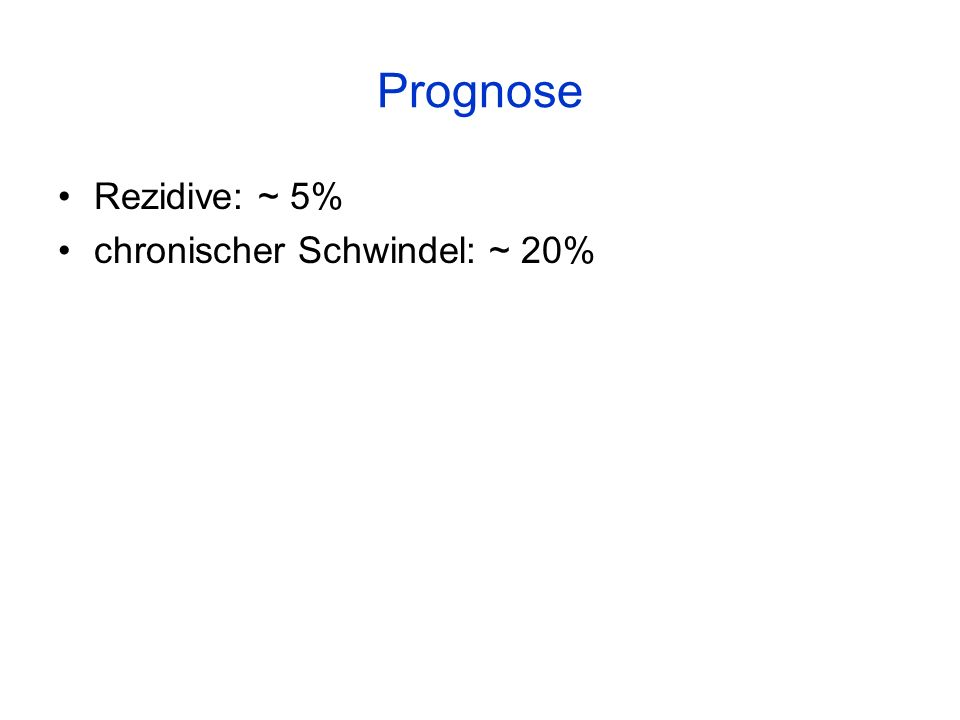 Prognose Rezidive: ~ 5% chronischer Schwindel: ~ 20%