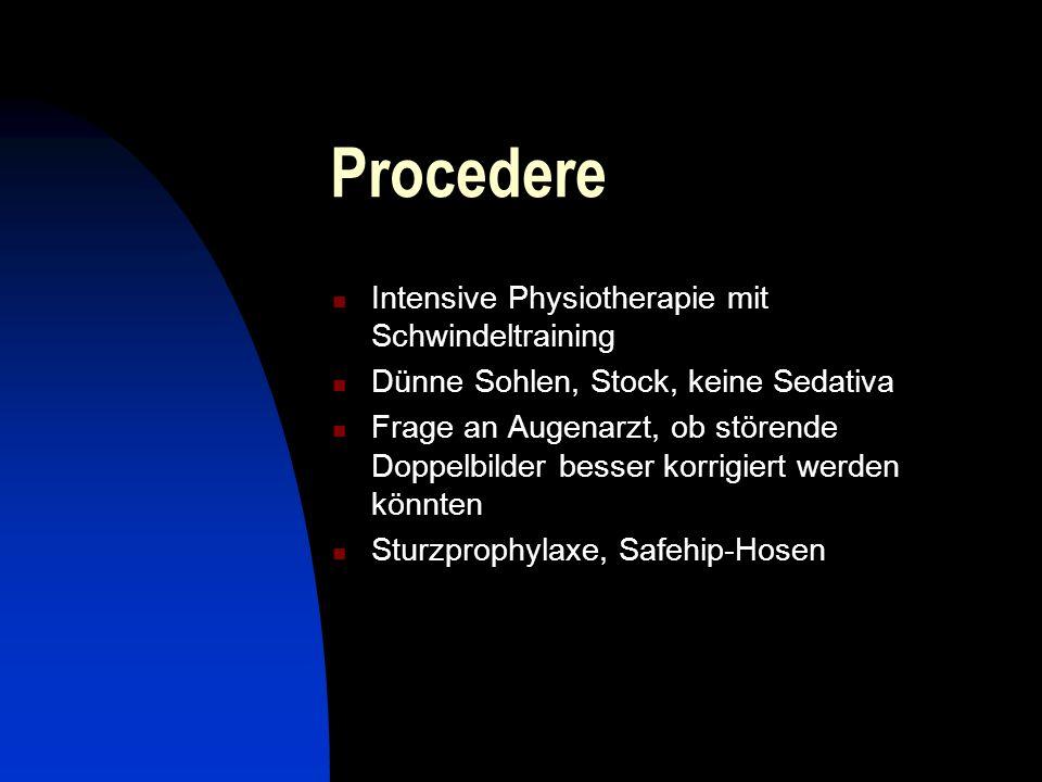 Procedere Intensive Physiotherapie mit Schwindeltraining Dünne Sohlen, Stock, keine Sedativa Frage an Augenarzt, ob störende Doppelbilder besser korri