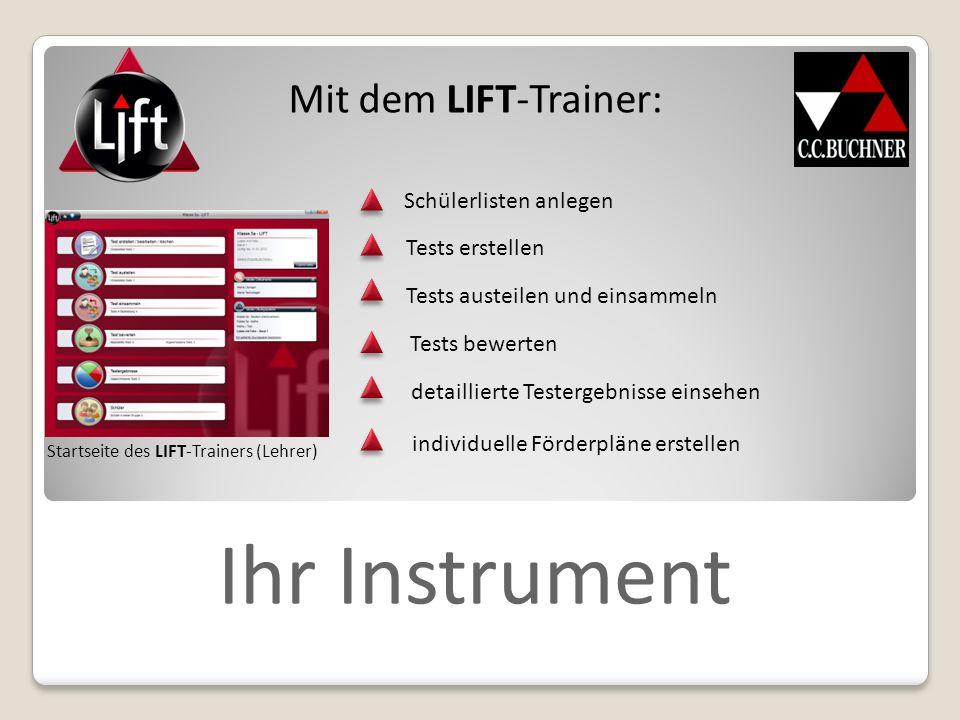 Ihr Instrument Mit dem LIFT-Trainer: Startseite des LIFT-Trainers (Lehrer) Schülerlisten anlegen Tests erstellen Tests austeilen und einsammeln Tests bewerten detaillierte Testergebnisse einsehen individuelle Förderpläne erstellen