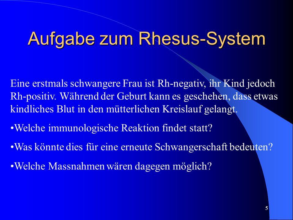 5 Aufgabe zum Rhesus-System Eine erstmals schwangere Frau ist Rh-negativ, ihr Kind jedoch Rh-positiv.