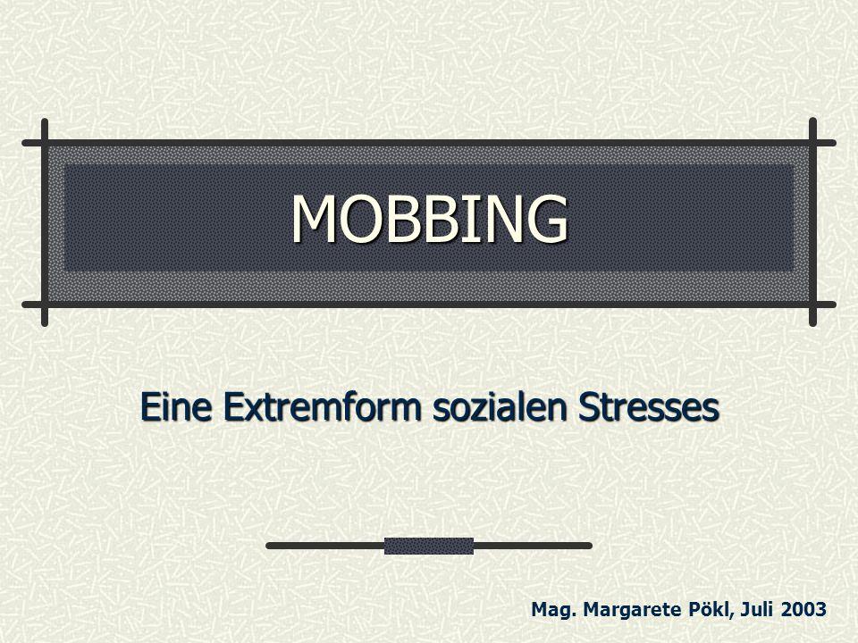 MOBBING Eine Extremform sozialen Stresses Mag. Margarete Pökl, Juli 2003