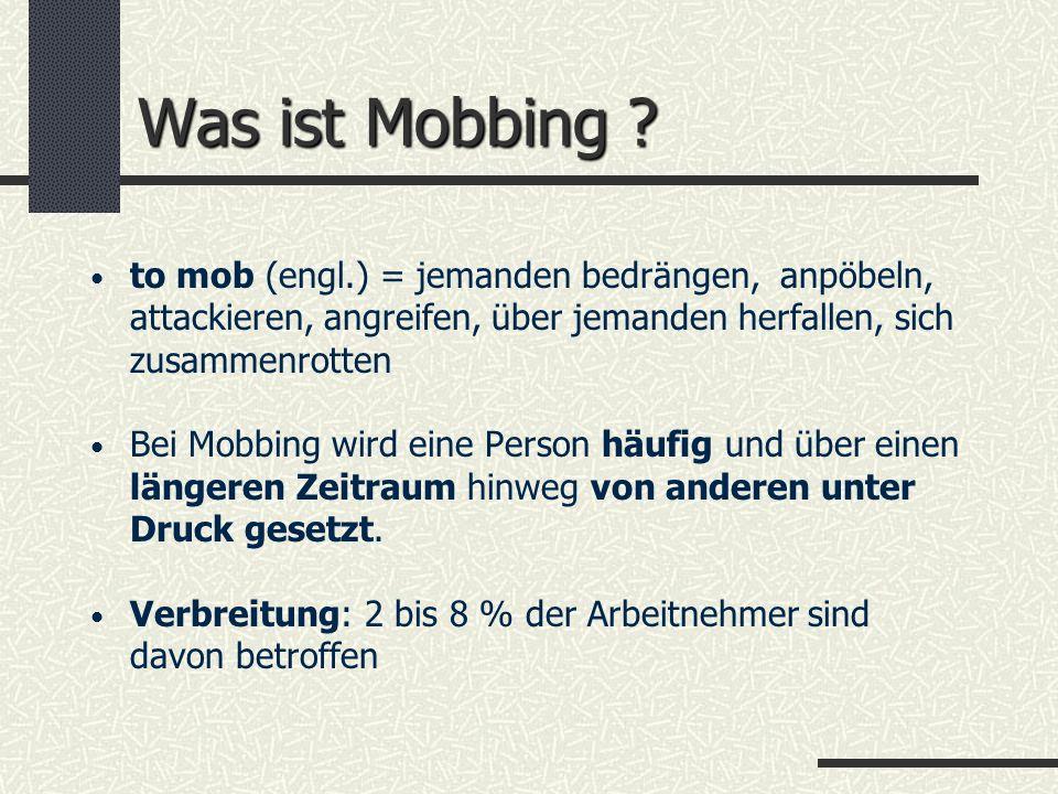 Was ist Mobbing ? to mob (engl.) = jemanden bedrängen, anpöbeln, attackieren, angreifen, über jemanden herfallen, sich zusammenrotten Bei Mobbing wird