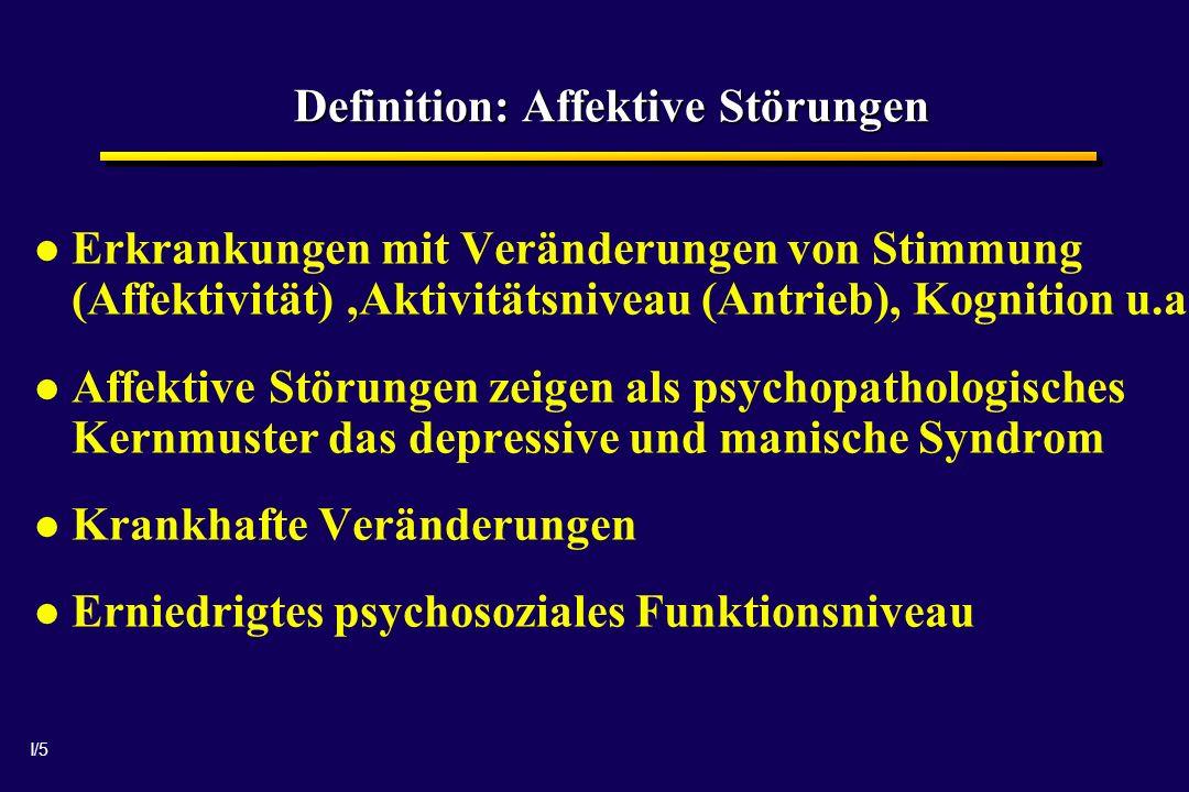 I/5 Definition: Affektive Störungen Erkrankungen mit Veränderungen von Stimmung (Affektivität),Aktivitätsniveau (Antrieb), Kognition u.a. Affektive St
