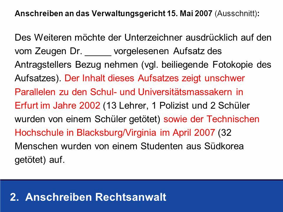 2. Anschreiben Rechtsanwalt Anschreiben an das Verwaltungsgericht 15. Mai 2007 (Ausschnitt): Des Weiteren möchte der Unterzeichner ausdrücklich auf de
