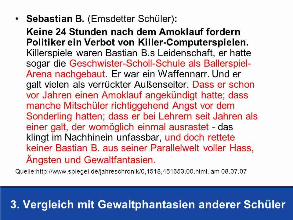 3. Vergleich mit Gewaltphantasien anderer Schüler Sebastian B. (Emsdetter Schüler): Keine 24 Stunden nach dem Amoklauf fordern Politiker ein Verbot vo