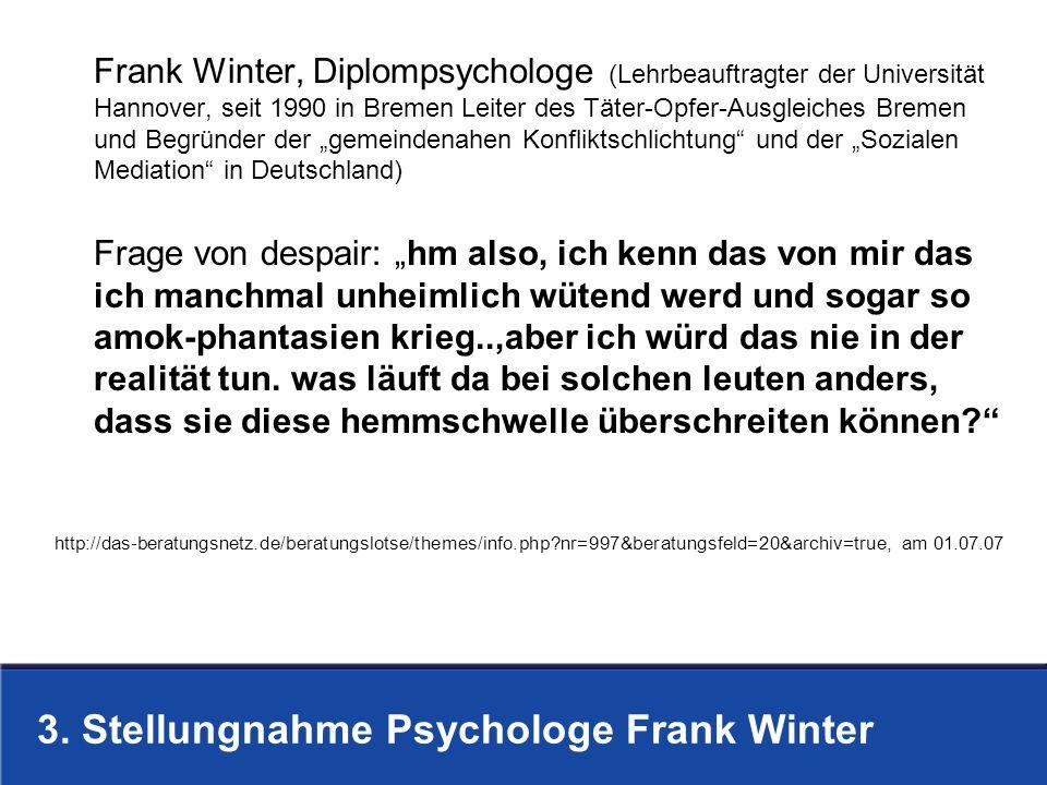 3. Stellungnahme Psychologe Frank Winter Frank Winter, Diplompsychologe (Lehrbeauftragter der Universität Hannover, seit 1990 in Bremen Leiter des Tät