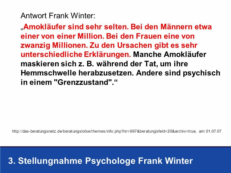 3. Stellungnahme Psychologe Frank Winter Antwort Frank Winter: Amokläufer sind sehr selten. Bei den Männern etwa einer von einer Million. Bei den Frau