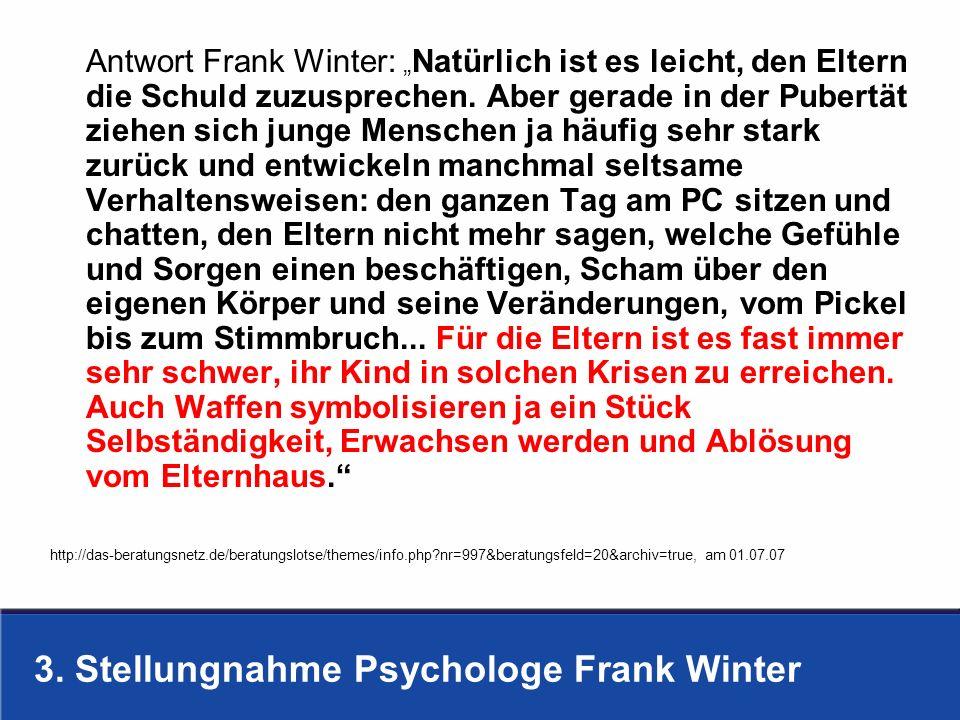 3. Stellungnahme Psychologe Frank Winter Antwort Frank Winter: Natürlich ist es leicht, den Eltern die Schuld zuzusprechen. Aber gerade in der Pubertä
