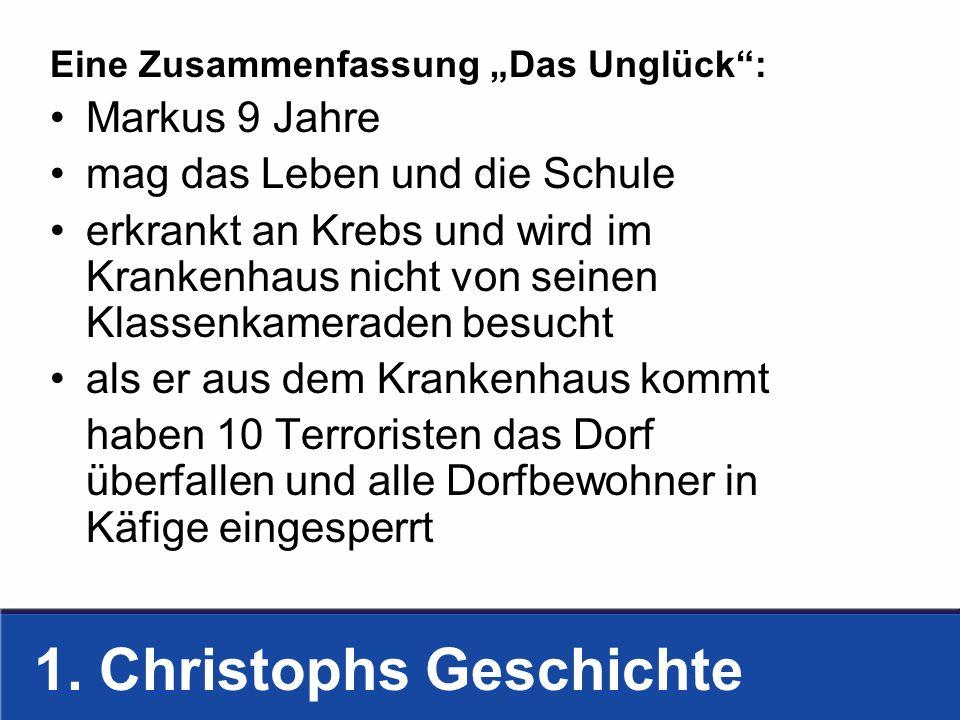 1. Christophs Geschichte Eine Zusammenfassung Das Unglück: Markus 9 Jahre mag das Leben und die Schule erkrankt an Krebs und wird im Krankenhaus nicht
