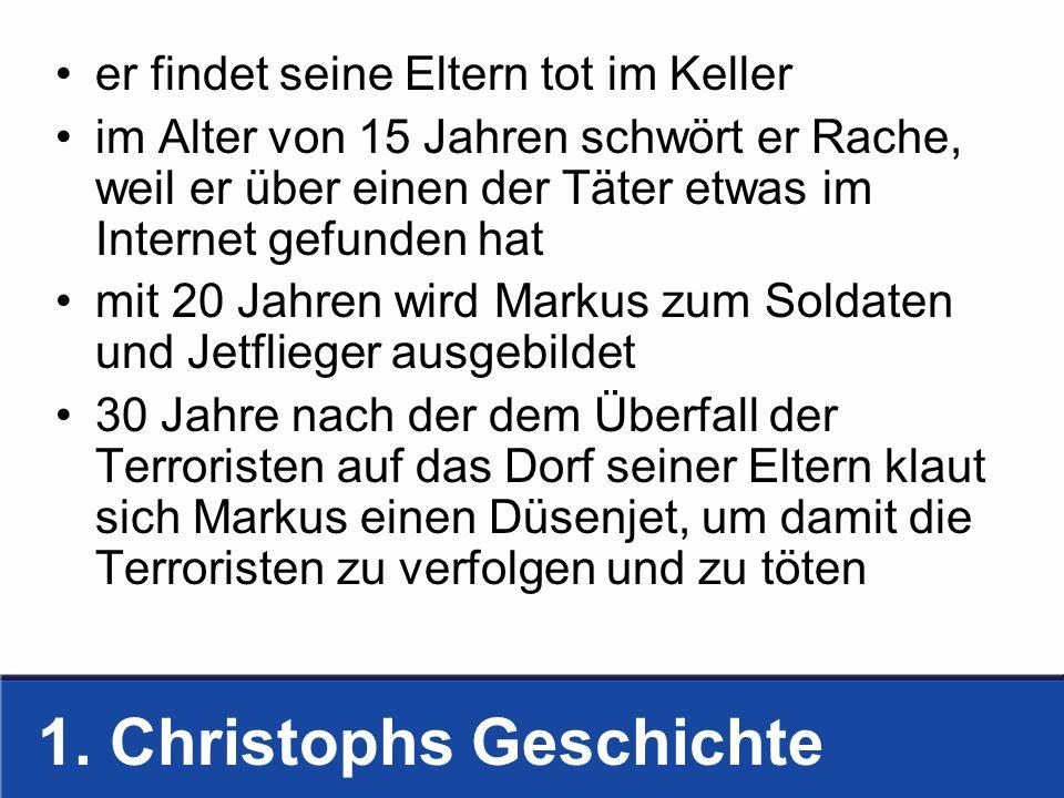 1. Christophs Geschichte er findet seine Eltern tot im Keller im Alter von 15 Jahren schwört er Rache, weil er über einen der Täter etwas im Internet