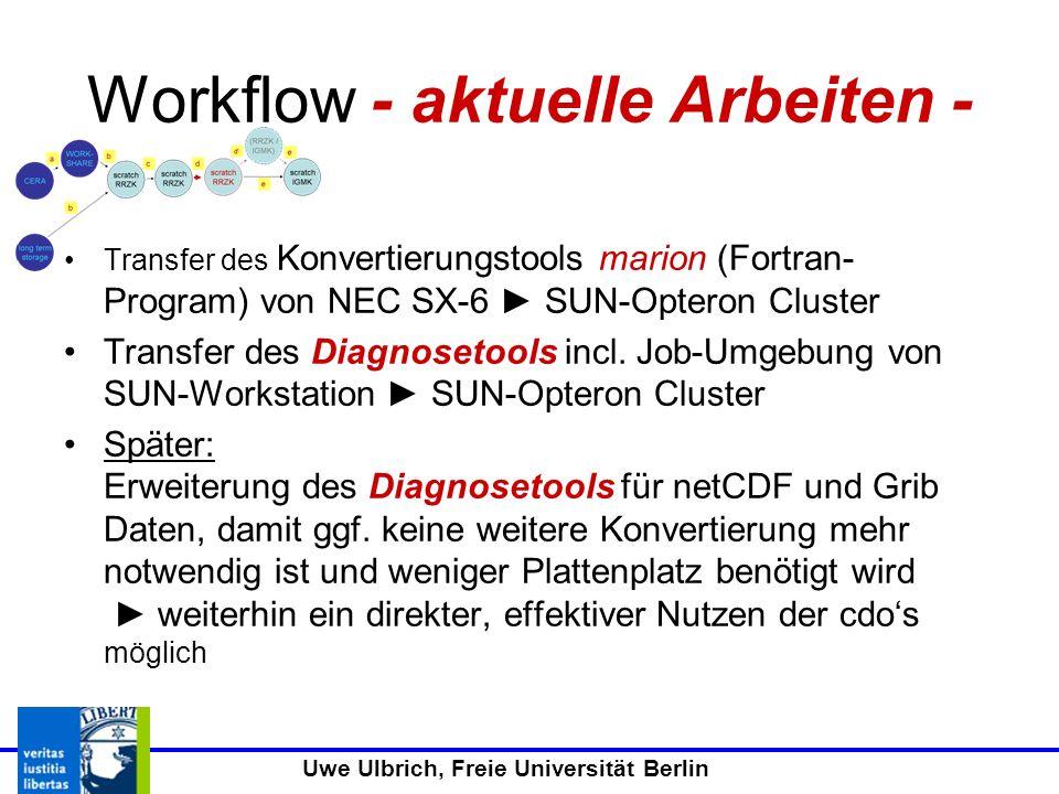 Uwe Ulbrich, Freie Universität Berlin Workflow - aktuelle Arbeiten - Transfer des Konvertierungstools marion (Fortran- Program) von NEC SX-6 SUN-Opteron Cluster Transfer des Diagnosetools incl.