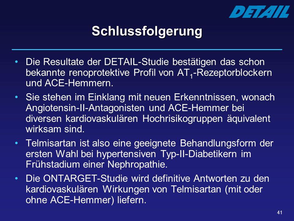 41 Schlussfolgerung Die Resultate der DETAIL-Studie bestätigen das schon bekannte renoprotektive Profil von AT 1 -Rezeptorblockern und ACE-Hemmern. Si