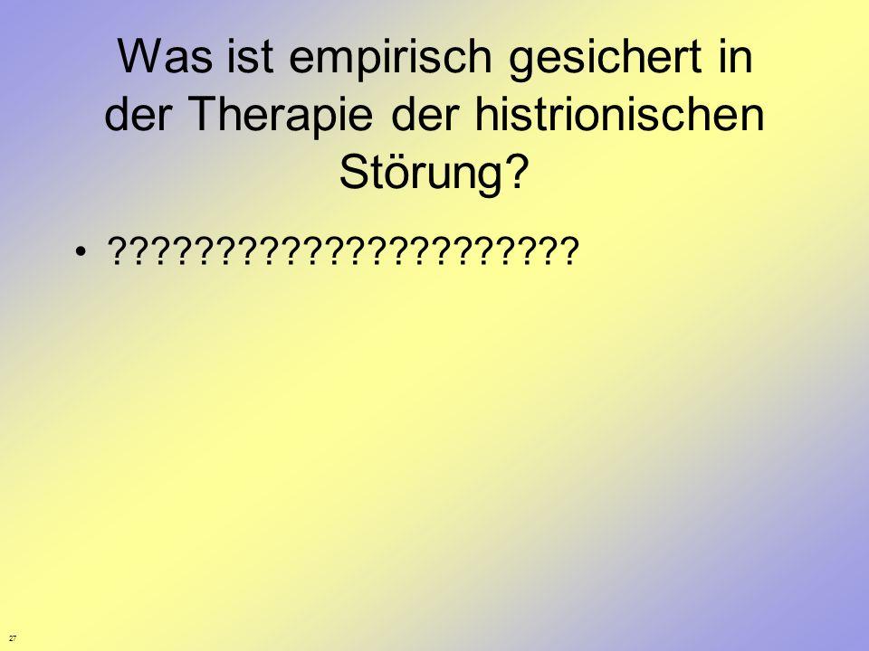 27 Was ist empirisch gesichert in der Therapie der histrionischen Störung? ??????????????????????