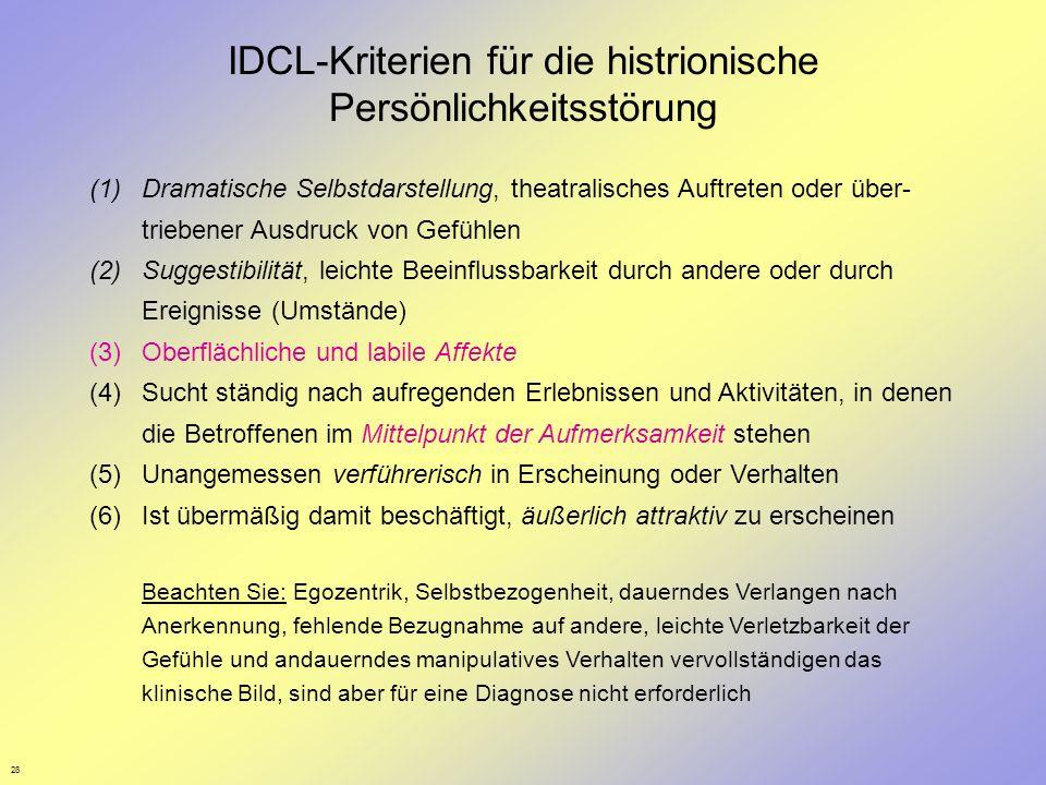 28 IDCL-Kriterien für die histrionische Persönlichkeitsstörung (1)Dramatische Selbstdarstellung, theatralisches Auftreten oder über- triebener Ausdruc