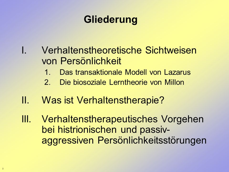 3 Gliederung I.Verhaltenstheoretische Sichtweisen von Persönlichkeit 1.Das transaktionale Modell von Lazarus 2.Die biosoziale Lerntheorie von Millon I