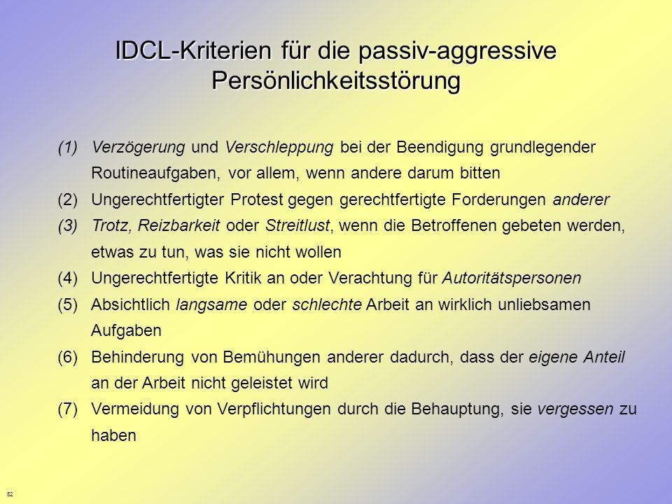 52 IDCL-Kriterien für die passiv-aggressive Persönlichkeitsstörung (1)Verzögerung und Verschleppung bei der Beendigung grundlegender Routineaufgaben,