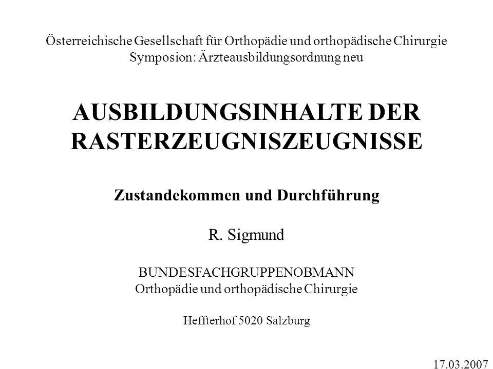 Österreichische Gesellschaft für Orthopädie und orthopädische Chirurgie Symposion: Ärzteausbildungsordnung neu AUSBILDUNGSINHALTE DER RASTERZEUGNISZEU