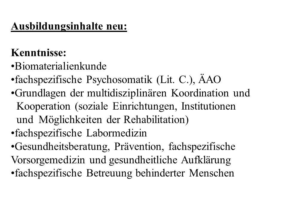 Ausbildungsinhalte neu: Kenntnisse: Biomaterialienkunde fachspezifische Psychosomatik (Lit. C.), ÄAO Grundlagen der multidisziplinären Koordination un