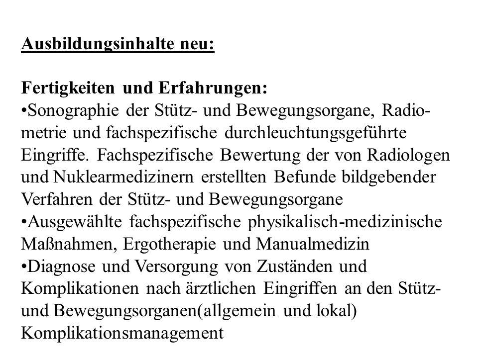 Ausbildungsinhalte neu: Fertigkeiten und Erfahrungen: Sonographie der Stütz- und Bewegungsorgane, Radio- metrie und fachspezifische durchleuchtungsgef