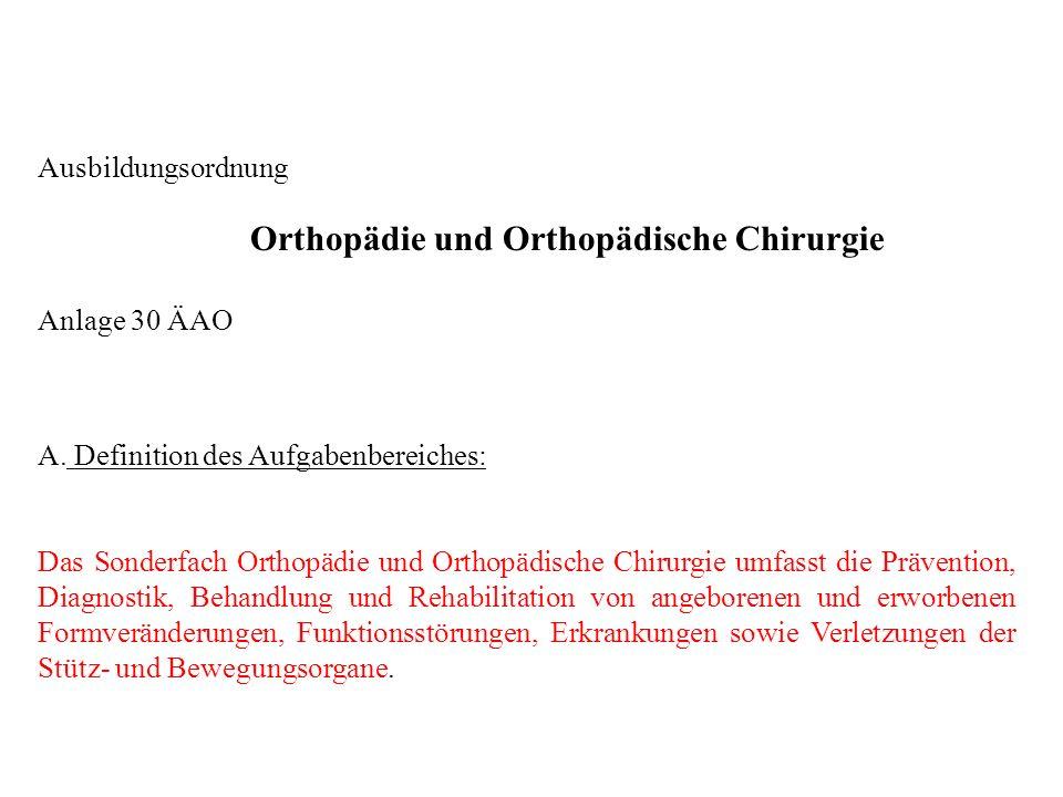 Ausbildungsordnung Orthopädie und Orthopädische Chirurgie Anlage 30 ÄAO A. Definition des Aufgabenbereiches: Das Sonderfach Orthopädie und Orthopädisc