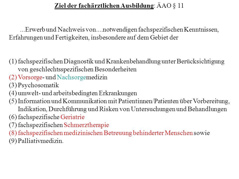 Ziel der fachärztlichen Ausbildung: ÄAO § 11...Erwerb und Nachweis von....notwendigen fachspezifischen Kenntnissen, Erfahrungen und Fertigkeiten, insb
