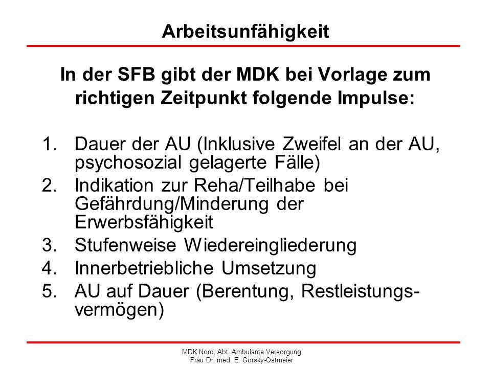 Arbeitsunfähigkeit In der SFB gibt der MDK bei Vorlage zum richtigen Zeitpunkt folgende Impulse: 1.Dauer der AU (Inklusive Zweifel an der AU, psychoso