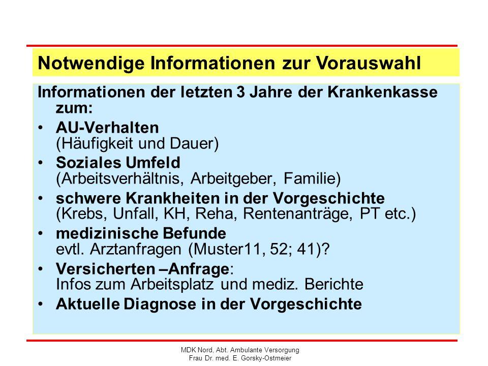 Notwendige Informationen zur Vorauswahl Informationen der letzten 3 Jahre der Krankenkasse zum: AU-Verhalten (Häufigkeit und Dauer) Soziales Umfeld (A