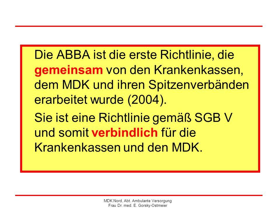 Die ABBA ist die erste Richtlinie, die gemeinsam von den Krankenkassen, dem MDK und ihren Spitzenverbänden erarbeitet wurde (2004). Sie ist eine Richt