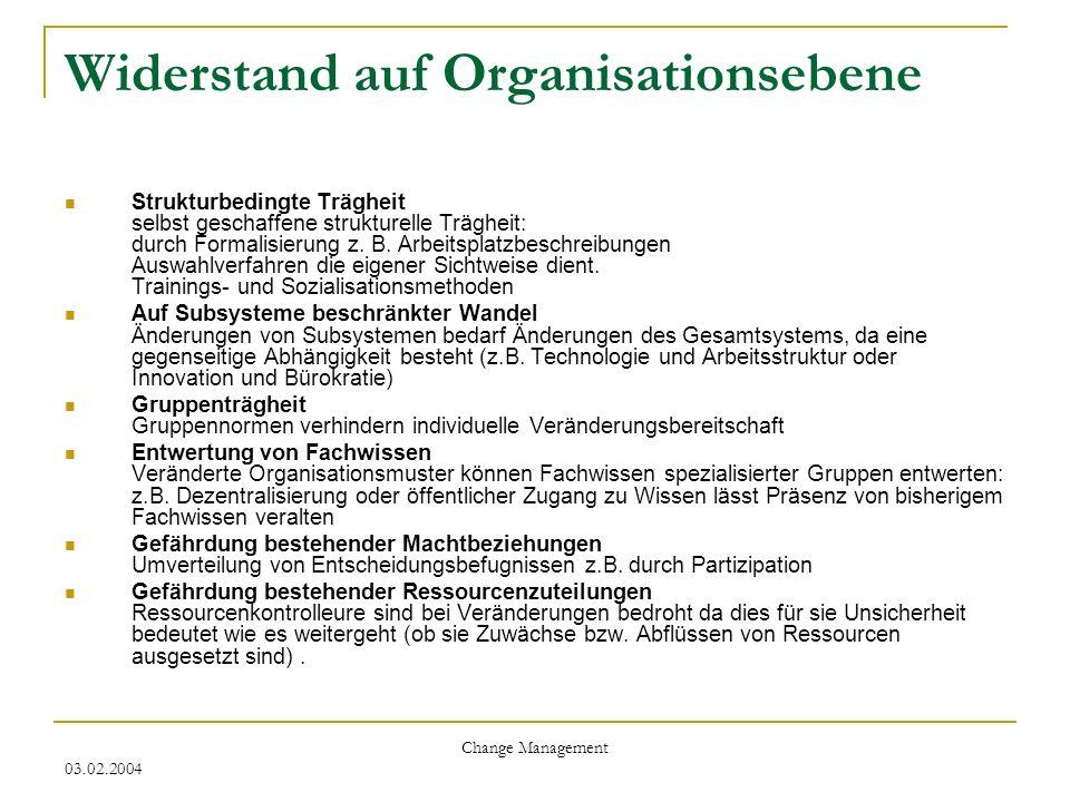 03.02.2004 Change Management Widerstand auf Organisationsebene Strukturbedingte Trägheit selbst geschaffene strukturelle Trägheit: durch Formalisierun