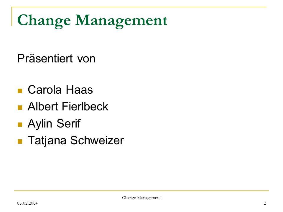 03.02.2004 Change Management 2 Präsentiert von Carola Haas Albert Fierlbeck Aylin Serif Tatjana Schweizer