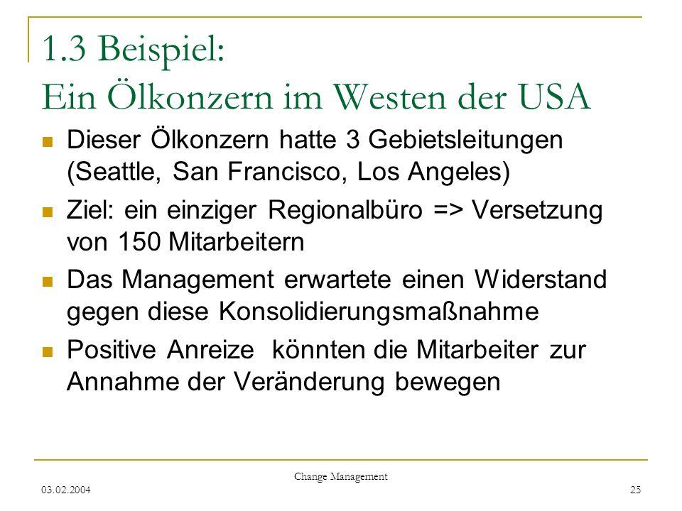 03.02.2004 Change Management 25 1.3 Beispiel: Ein Ölkonzern im Westen der USA Dieser Ölkonzern hatte 3 Gebietsleitungen (Seattle, San Francisco, Los A