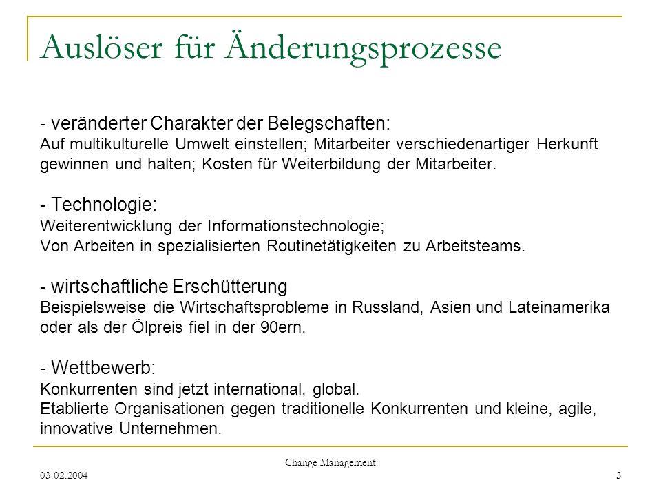 03.02.2004 Change Management 3 Auslöser für Änderungsprozesse - veränderter Charakter der Belegschaften: Auf multikulturelle Umwelt einstellen; Mitarb