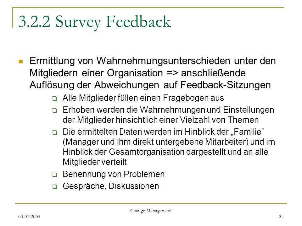 03.02.2004 Change Management 37 3.2.2 Survey Feedback Ermittlung von Wahrnehmungsunterschieden unter den Mitgliedern einer Organisation => anschließen