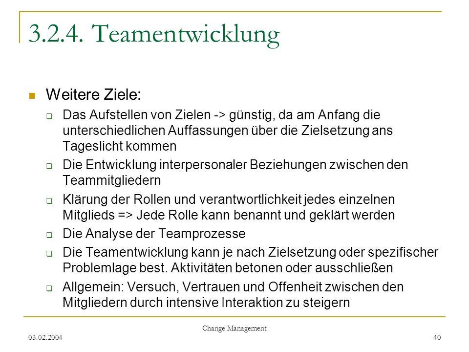 03.02.2004 Change Management 40 3.2.4. Teamentwicklung Weitere Ziele: Das Aufstellen von Zielen -> günstig, da am Anfang die unterschiedlichen Auffass