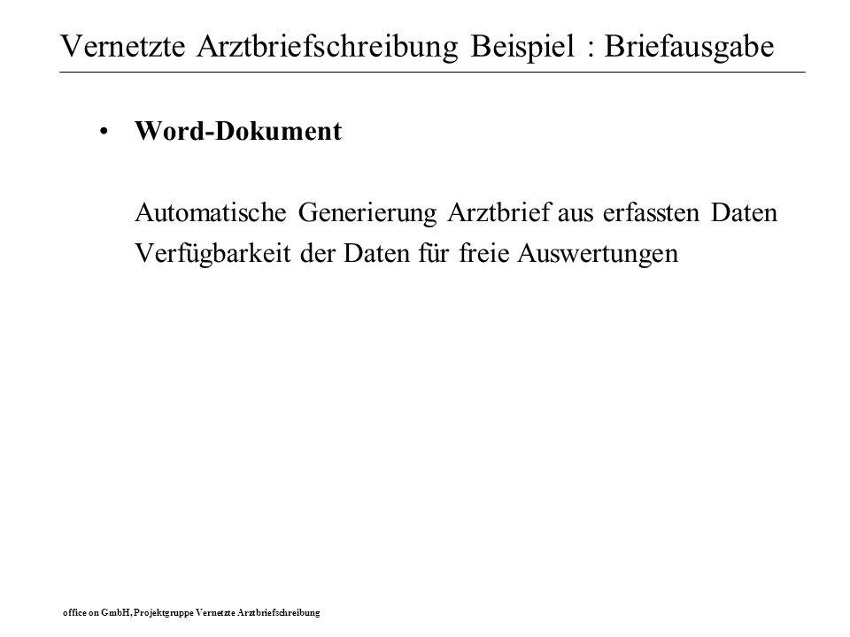 office on GmbH, Projektgruppe Vernetzte Arztbriefschreibung Vernetzte Arztbriefschreibung Beispiel : Briefausgabe Word-Dokument Automatische Generieru