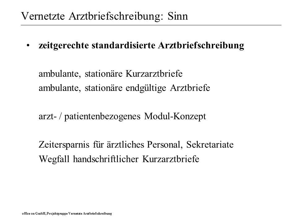 office on GmbH, Projektgruppe Vernetzte Arztbriefschreibung Ablauf der Arztbrieferstellung: Module und Maken Abrufbare Masken Diagnose Anamnese Befunde...
