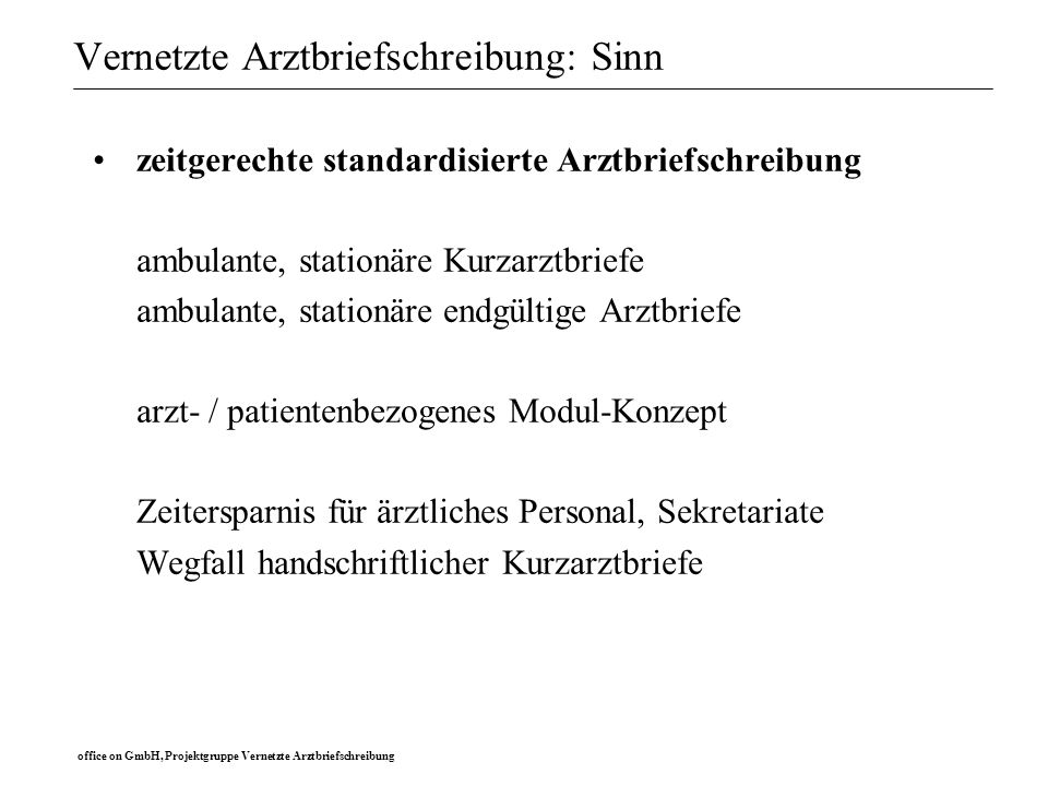office on GmbH, Projektgruppe Vernetzte Arztbriefschreibung Vernetzte Arztbriefschreibung: Sinn zeitgerechte standardisierte Arztbriefschreibung ambul