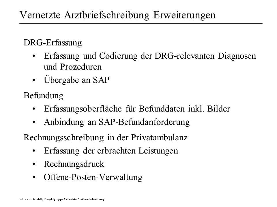 office on GmbH, Projektgruppe Vernetzte Arztbriefschreibung Vernetzte Arztbriefschreibung Erweiterungen DRG-Erfassung Erfassung und Codierung der DRG-