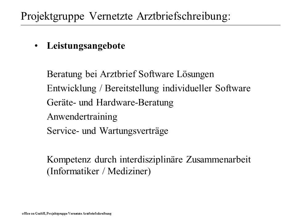 office on GmbH, Projektgruppe Vernetzte Arztbriefschreibung Projektgruppe Vernetzte Arztbriefschreibung: Leistungsangebote Beratung bei Arztbrief Soft