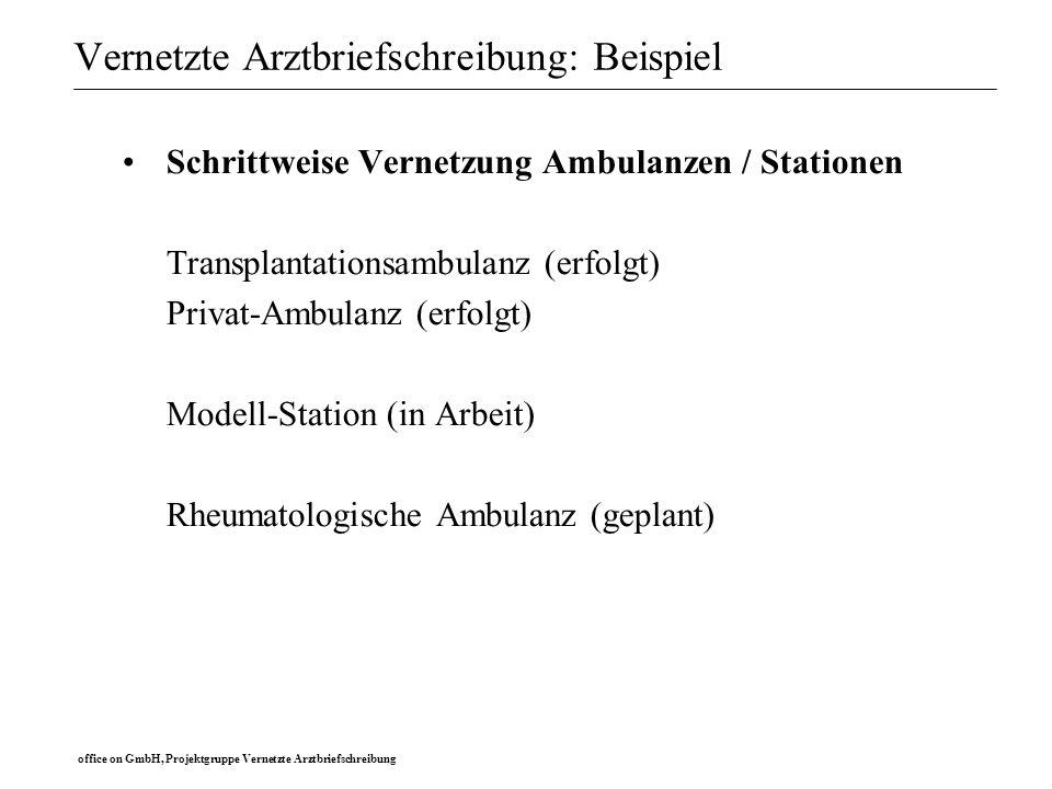 office on GmbH, Projektgruppe Vernetzte Arztbriefschreibung Vernetzte Arztbriefschreibung Beispiel : Datenerfassung Konfigurierbare, standardisierte Erfassung von: Patientenstammdaten Anamnese Körperlichem Untersuchungsbefund Untersuchungsergebnisse Diagnosen Medikation unter Nutzung individueller Module / Masken