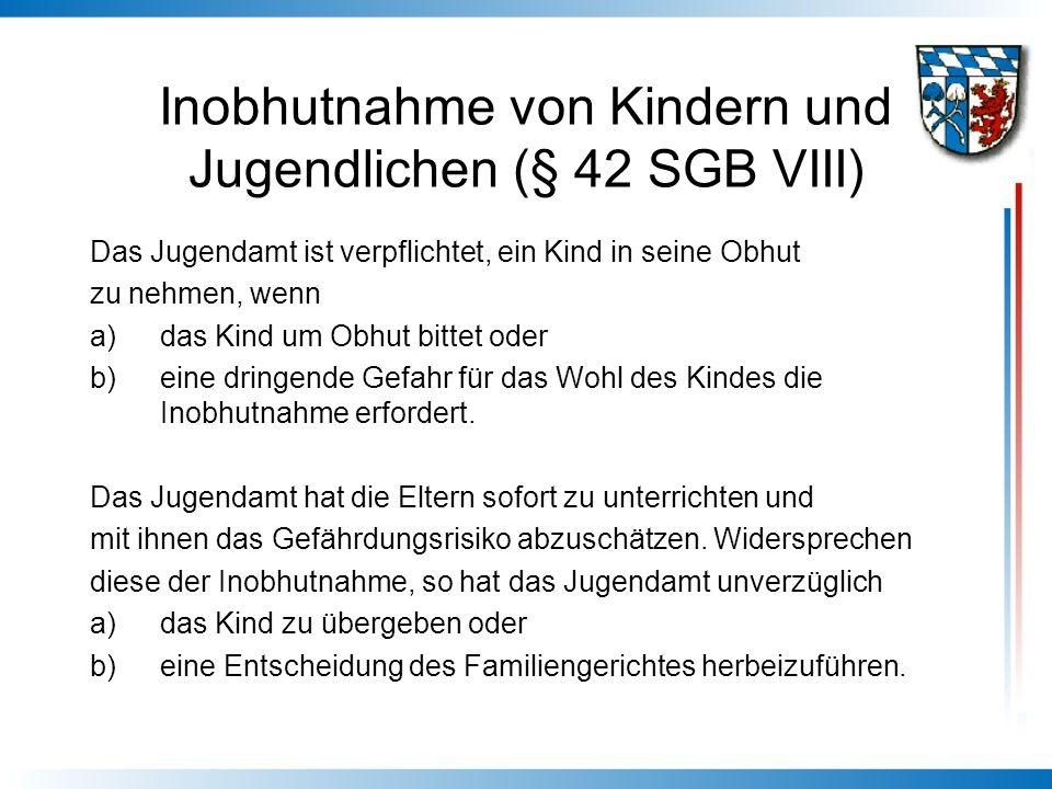 Inobhutnahme von Kindern und Jugendlichen (§ 42 SGB VIII) Das Jugendamt ist verpflichtet, ein Kind in seine Obhut zu nehmen, wenn a)das Kind um Obhut