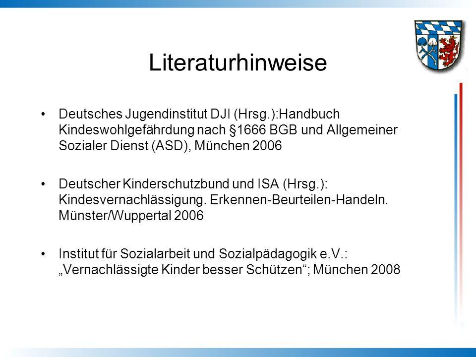 Literaturhinweise Deutsches Jugendinstitut DJI (Hrsg.):Handbuch Kindeswohlgefährdung nach §1666 BGB und Allgemeiner Sozialer Dienst (ASD), München 200