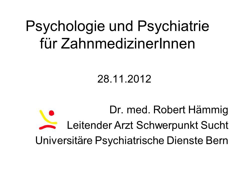 Psychologie und Psychiatrie für ZahnmedizinerInnen 28.11.2012 Dr.