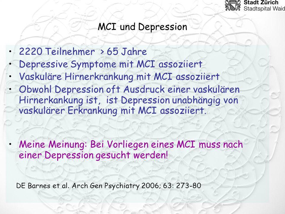 MCI und Depression 2220 Teilnehmer > 65 Jahre Depressive Symptome mit MCI assoziiert Vaskuläre Hirnerkrankung mit MCI assoziiert Obwohl Depression oft