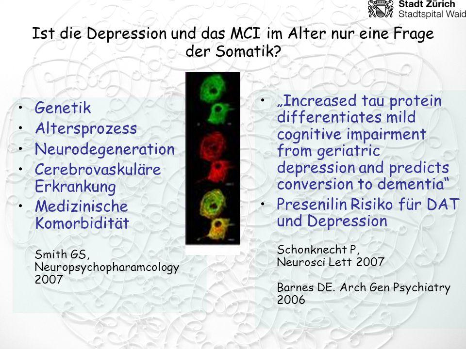Ist die Depression und das MCI im Alter nur eine Frage der Somatik? Genetik Altersprozess Neurodegeneration Cerebrovaskuläre Erkrankung Medizinische K