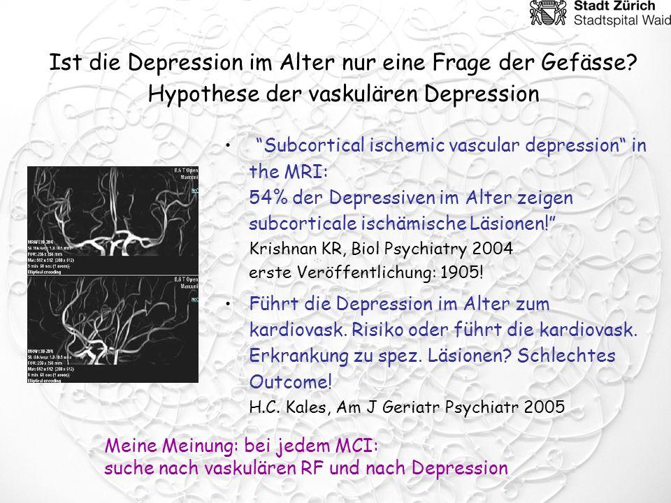 Ist die Depression im Alter nur eine Frage der Gefässe? Hypothese der vaskulären Depression Subcortical ischemic vascular depression in the MRI: 54% d